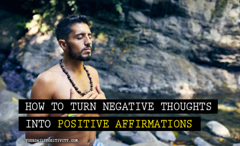 How To Turn Negative Thoughts Into Positive Affirmations